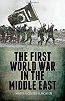 The First World War in the Middle East by Kristian Coates Ulrichsen(2014-06-25)