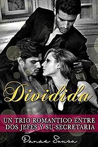 Dividida: Un trio romántico entre dos jefes y su secretaria par Danae Sousa