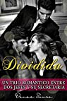 Dividida: Un trio romántico entre dos jefes y su secretaria par Sousa