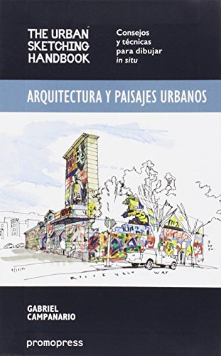 Arquitectura y paisajes urbanos: The Urban Sketching Handbook - Consejos y técnicas para dibujar in situ