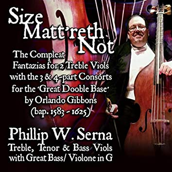 Size Matt'reth Not: The Compleat Fantazias for 2 Treble Viols & the 3 & 4-Part Consorts for the 'Great Dooble Base' by Orlando Gibbons