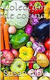 Colección de cocina: Recetas para deliciosas conservas y Alimentos Fermentados y Mejor Natural Yogur