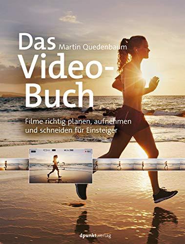 Das Video-Buch: Filme richtig planen, aufnehmen und schneiden für Einsteiger