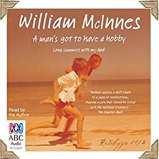 A Man's Got to Have a Hobby     Long Summers with my Dad              By:                                                                                                                                 William McInnes                               Narrated by:                                                                                                                                 William McInnes                      Length: 2 hrs and 14 mins     18 ratings     Overall 4.5