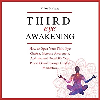 Third Eye Awakening: How to Open Your Third Eye Chakra, Increase Awareness, and Activate and Decalcify Your Pineal Gland Through Guided Meditation cover art