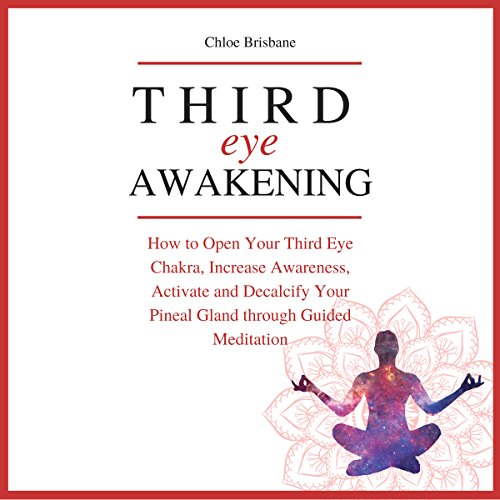 Third Eye Awakening: How to Open Your Third Eye Chakra, Increase Awareness, and Activate and Decalcify Your Pineal Gland Through Guided Meditation audiobook cover art