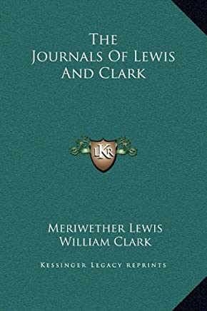 The Journals of Lewis and Clark (Kessinger Legacy Reprints) by Meriwether Lewis (2010-09-10)