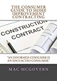 The Consumer Guide To Home Improvement Contracting: An Informed Consumer Is An Educated Consumer