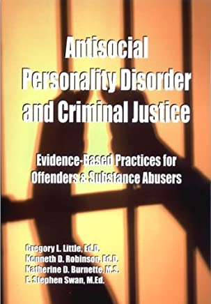 Antisocial Personality Disorder and Criminal Justice: Evidence-based practices for offenders & substance abusers 1st edition by Gregory L. Little, Kenneth D. Robinson, Katherine Burnette, (2010) Perfect Paperback