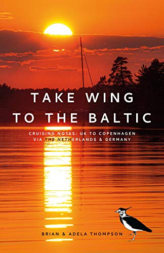 Take Wing to the Baltic: Cruising Notes: UK to Copenhagen via the Netherlands & Germany (English Edition)