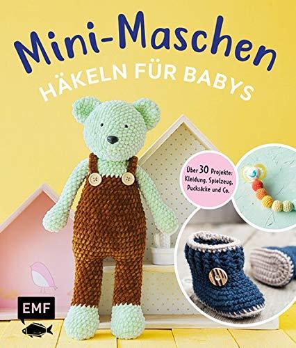 Mini-Maschen – Häkeln für Babys: Über 30 Projekte: Kleidung, Decken, Spielzeug, Pucksäcke und mehr
