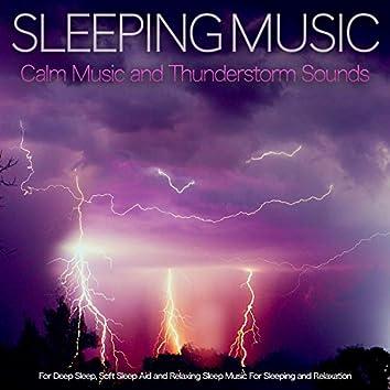 Sleeping Music: Calm Music and Thunderstorm Sounds For Deep Sleep, Soft Sleep Aid and Relaxing Sleep Music For Sleeping and Relaxation