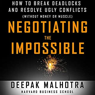Negotiating the Impossible     How to Break Deadlocks and Resolve Ugly Conflicts (Without Money or Muscle)              Written by:                                                                                                                                 Deepak Malhotra                               Narrated by:                                                                                                                                 Wes Bleed                      Length: 6 hrs and 59 mins     1 rating     Overall 4.0