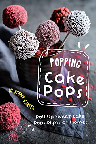 Popping Cake Pops: Roll Up Sweet Cake Pops Right at Home! (English Edition)