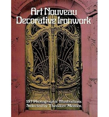Art Nouveau Decorative Ironwork: 137 Photographic Illustrations (Dover Jewelry and Metalwork) (Paperback) - Common