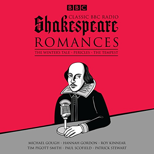 Classic BBC Radio Shakespeare: Romances     The Winter's Tale, Pericles, The Tempest              By:                                                                                                                                 William Shakespeare                               Narrated by:                                                                                                                                 Hannah Gordon,                                                                                        Paul Scofield,                                                                                        Tim Pigott-Smith                      Length: 7 hrs and 31 mins     8 ratings     Overall 4.0