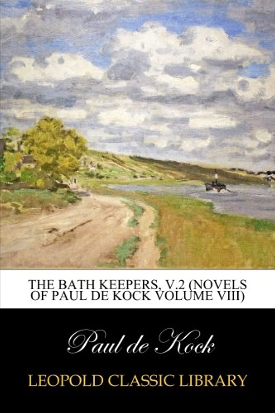 故意の平行知覚的The Bath Keepers, v.2 (Novels of Paul de Kock Volume VIII)