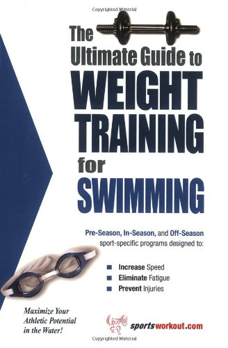 The Ultimate Guide to Weight Training for Swimming (The Ultimate Guide to Weight Training for Sports, 25) (The Ultimate Guide to Weight Training for ... ... Guide to Weight Training for Sports, 25)