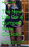 The New Life For A Dumped Sissy Cuckold.: The way Forward after A Cuckoldress disposes of her sissy cuckold