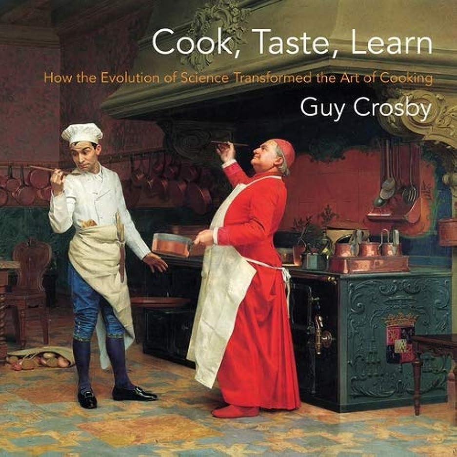 弾性底論理的にCook, Taste, Learn: How the Evolution of Science Transformed the Art of Cooking (Arts and Traditions of the Table: Perspectives on Culinary History) (English Edition)