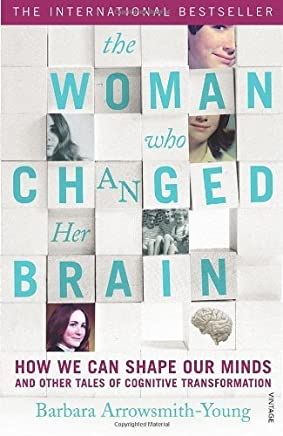 [(The Woman Who Changed Her Brain : How We Can Shape Our Minds and Other Tales of Cognitive Transformation)] [By (author) Barbara Arrowsmith-Young] published on (May, 2013)
