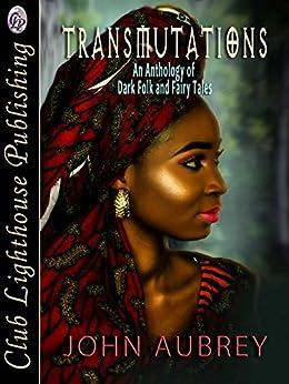 Transmutations: An Anthology of  Dark Folk and Fairy Tales by [John Aubrey, John  Aubrey]