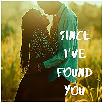 Since I've Found You