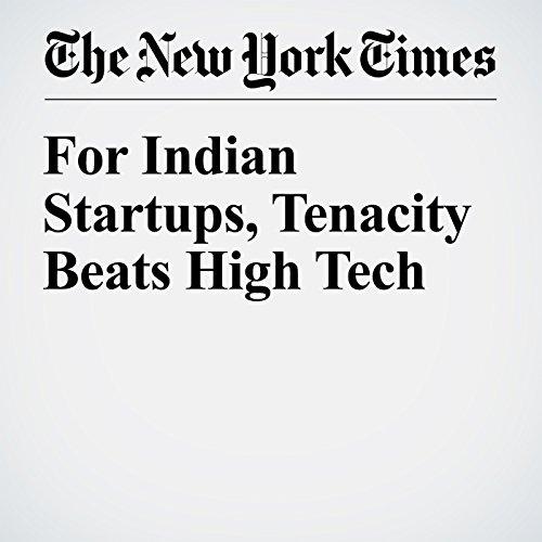 For Indian Startups, Tenacity Beats High Tech audiobook cover art