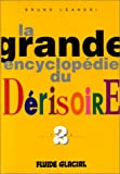 La Grande Encyclopédie du dérisoire, tome 2 - Fluide Glacial-Audie - 21/05/1999