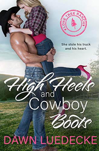 High Heels and Cowboy Boots: A Second Chance Romance (Lone Tree Ranch Book 1) by [Dawn Luedecke]