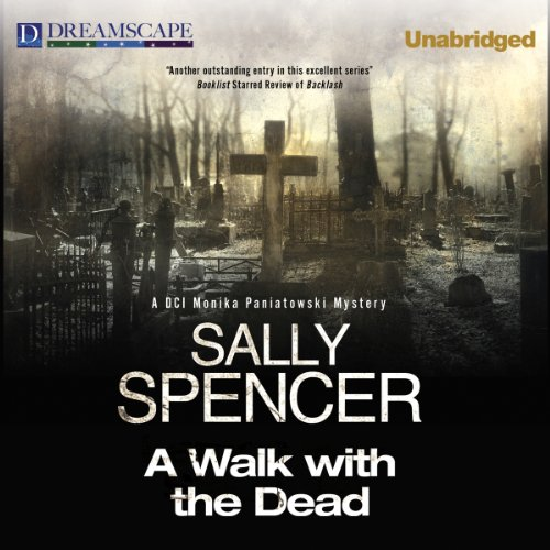 A Walk with the Dead     A DCI Monika Paniatowski Mystery              By:                                                                                                                                 Sally Spencer                               Narrated by:                                                                                                                                 Penelope Freeman                      Length: 8 hrs and 23 mins     8 ratings     Overall 4.0