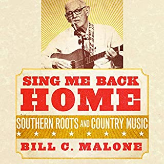 Sing Me Back Home: Southern Roots and Country Music audiobook cover art
