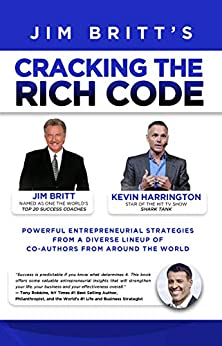 Cracking the Rich Code (Vol 3): Powerful Entrepreneurial Strategies and Insights from a Diverse Line-Up of Co-Authors from Around the World by [Jim  Britt, Kevin Harrington]