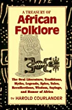 A Treasury of African Folklore: The Oral Literature, Traditions, Myths, Legends, Epics, Tales, Recollections, Wisdom, Sayings and Humor of Afr