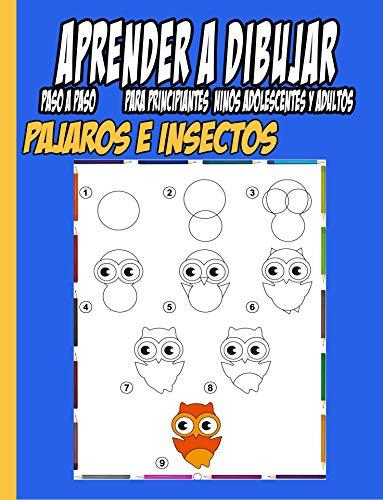 Aprender a Dibujar Pájaros e Insectos Paso a Paso: Para Principiantes Ninos Adolescentes y Adultos