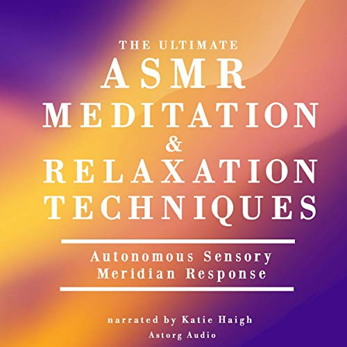 The ultimate ASMR meditation and relaxation techniques audiobook cover art
