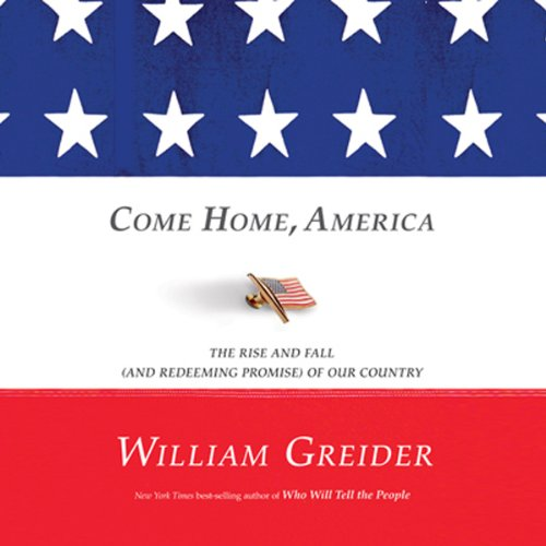 Come Home, America     The Rise and Fall (and Redeeming Promise) of Our Country              By:                                                                                                                                 William Greider                               Narrated by:                                                                                                                                 Tony Craine                      Length: 13 hrs and 51 mins     Not rated yet     Overall 0.0