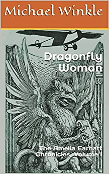 Dragonfly Woman: The Amelia Earhart Chronicles, Volume 1 by [Michael Winkle]