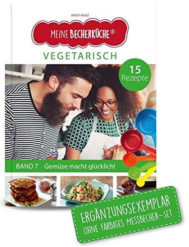 Meine Becherküche Band 7- Ergänzungsexemplar ohne Messbecher mit 15 Rezepten, Vegetarische Gerichte für Kinder und Erwachsene, Bekannt aus Die Höhle ... / Bekannt aus