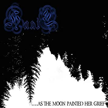 …. As The Moon Painted Her Grief