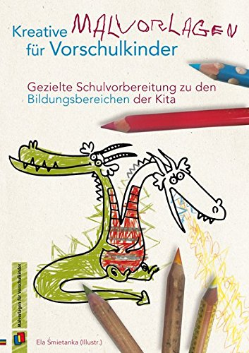Kreative Malvorlagen für Vorschulkinder: Gezielte Schulvorbereitung zu den Bildungsbereichen der Kita