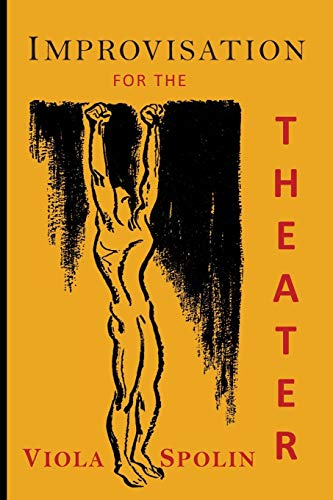 Improvisation for the Theater: A Handbook of Teaching and Directing Techniques