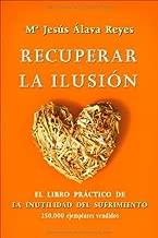 Recuperar la ilusión: el libro practico de la inutilidad del sufrimiento (Psicologia Y Salud (esfera)) (Spanish Edition)