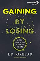 Gaining by Losing: Why the Future Belongs to Churches That Send (Exponential)