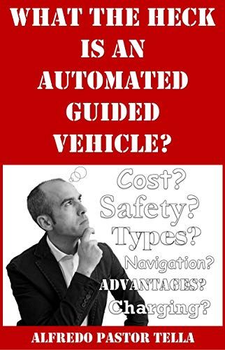 What the Heck is an Automated Guided Vehicle?: Cutting non value-added Costs with Mobile Robots (English Edition)