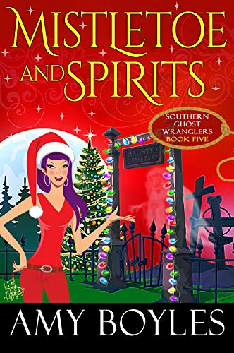 Mistletoe and Spirits (Southern Ghost Wranglers Book 5)
