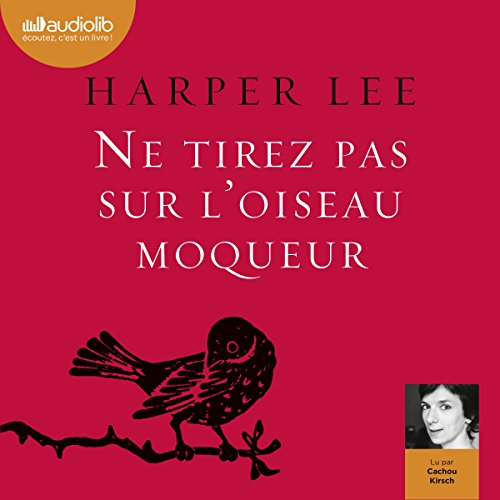 Ne tirez pas sur l'oiseau moqueur                   By:                                                                                                                                 Harper Lee                               Narrated by:                                                                                                                                 Cachou Kirsch                      Length: 11 hrs and 35 mins     2 ratings     Overall 5.0