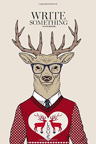 Notebook - Write something: Hand drawn of deer hipster in Jacquard pullover for valentine's day, love notebook, Daily Journal, Composition Book Journal, College Ruled Paper, 6 x 9 inches (100sheets)