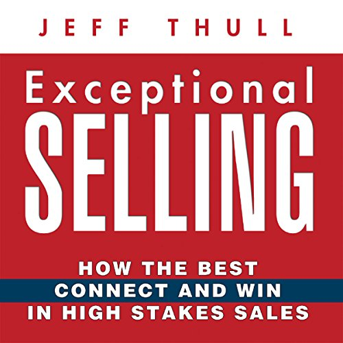 Exceptional Selling: How the Best Connect and Win in High Stakes Sales audiobook cover art