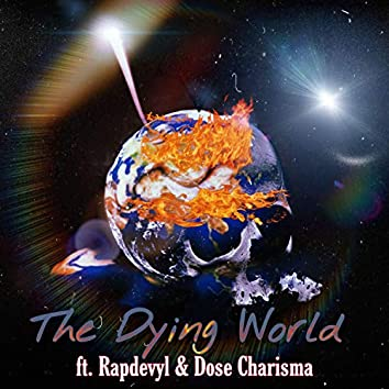 The Dying World (feat. Dose Charisma)